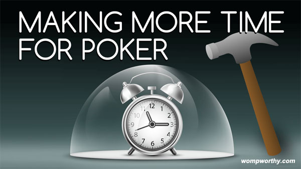 5 Ideas Making More Time for Poker