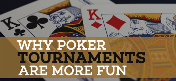 Why Are Poker Tournaments More Fun?